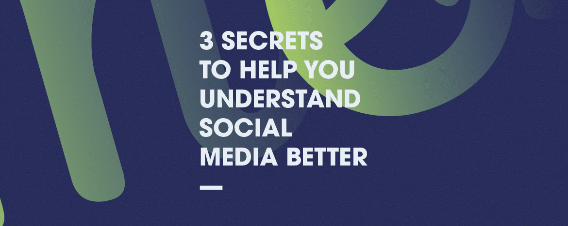 3 Secrets To Help You Understand Social Media Better